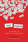 Bad English: A History of Linguistic Aggravation by Ammon Shea (Hardback, 2014)