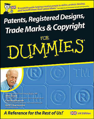 Patents, Registered Designs, Trade Marks and Copyright For Dummies, John Grant,