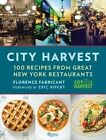 City Harvest: 100 Recipes from New York's Best Restaurants by Florence Fabricant, Eric Ripert (Hardback, 2015)