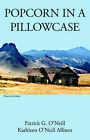 Popcorn in a Pillowcase by Kathleen O'Neill Allison, Patrick Geoffrey O'Neill (Paperback, 2006)