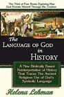 The Language of God in History, A New Biblically Based Reinterpretation of History That Traces The Ancient Religious Use of God's Symbolic Language by Helena Lehman (Paperback, 2009)