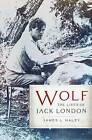 Wolf: The Lives of Jack London by James L. Haley (Paperback, 2011)