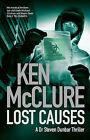 Lost Causes: A Dr. Steven Dunbar Thriller: 9 by Ken McClure (Hardback, 2011)