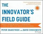 The Innovator's Field Guide: Market Tested Methods and Frameworks to Help You Meet Your Innovation Challenges by David A. Crosswhite, Peter Skarzynski (Paperback, 2014)