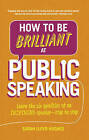 How to be Brilliant at Public Speaking: Learn the Six Qualities of an Inspiring Speaker - Step by Step by Sarah Lloyd-Hughes (Paperback, 2015)