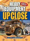 Up Close: Heavy Equipment up Close by Andra Serlin Abramson (2008, Hardcover)