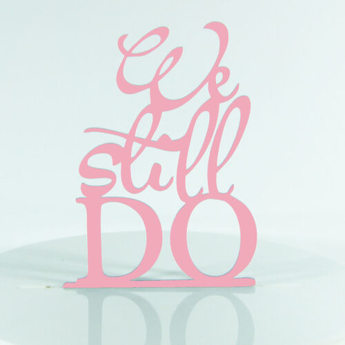 We still do Love Wedding Anniversary re-new vows Cake Decoration Topper Acrylic