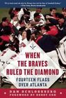 When the Braves Ruled the Diamond: Fourteen Flags Over Atlanta by Dan Schlossberg (Hardback, 2016)
