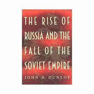 The Rise of Russia and the Fall of the Soviet Empire