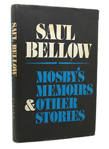 Saul Bellow MOSBY'S MEMOIRS AND OTHER STORIES  1st Edition 1st Printing