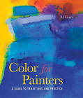 Color for Painters: A Guide to Traditions and Practice by Al Gury (Paperback, 2010)