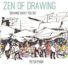 Zen of Drawing: How to Draw What You See by Peter Parr (Hardback, 2015)