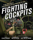 Fighting Cockpits: In the Pilot's Seat of Great Military Aircraft from World War I to Today by Donald Nijboer (Hardback, 2016)