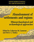 The Abandonment of Settlements and Regions: Ethnoarchaeological and Archaeological Approaches by Steve A. Tomka, Catherine M. Cameron (Paperback, 1996)