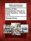 History of the Presbyterian Church in South Carolina. Volume 2 of 2 by George Howe (Paperback / softback, 2012)