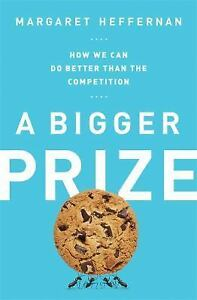 A-Bigger-Prize-How-We-Can-Do-Better-than-the-Competition-Heffernan-Margaret-Ve