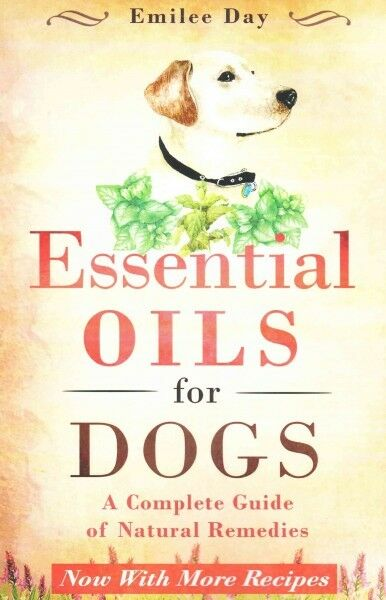 Essential Oils For Dogs A Complete Guide Of Natural Remedies By