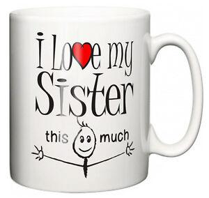 Image Is Loading Sister Mug 034 I Love My This
