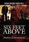 Blood Sucking Series No. 4: Six Feet Above by Norma Linenberger (Hardback, 2013)