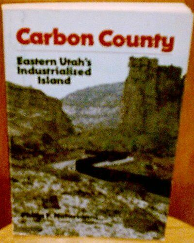 Carbon County : Eastern Utah's Industrialized Island
