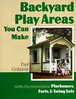Backyard Play Areas You Can Make : Complete Plans and Instructions for Building Backyard Playhouses, Forts and Swing Sets by Paul Gerhards (1995, Paperback)