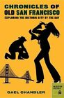 Chronicles of Old San Francisco by Gael Chandler (Paperback, 2014)