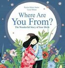 Where Are You From?: The Wonderful Story of Your Birth by Karine-Marie Amiot, Lucie Minne (Hardback, 2016)