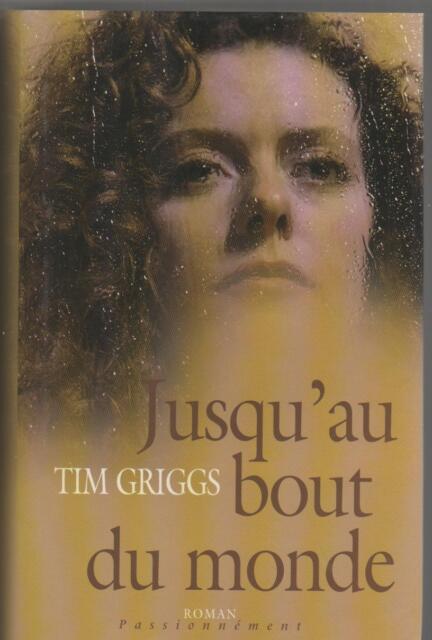 Jusqu'au bout du monde.Tim GRIGGS.France Loisirs CV22