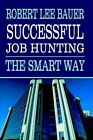 Successful Job Hunting The Smart Way by Robert Lee Bauer 9781403332677