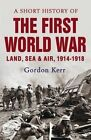A Short History of the First World War by Gordon Kerr (Paperback, 2014)