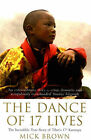 The Dance of 17 Lives: The Incredible True Story of Tibet's 17th Karmapa by Mick Brown (Paperback, 2005)