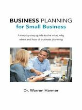 Business Planning for Small Business : A Step-By-step Guide to the What, Why,...