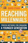 Reaching Millennials: Proven Methods for Engaging a Younger Generation by David Stark (Paperback, 2016)
