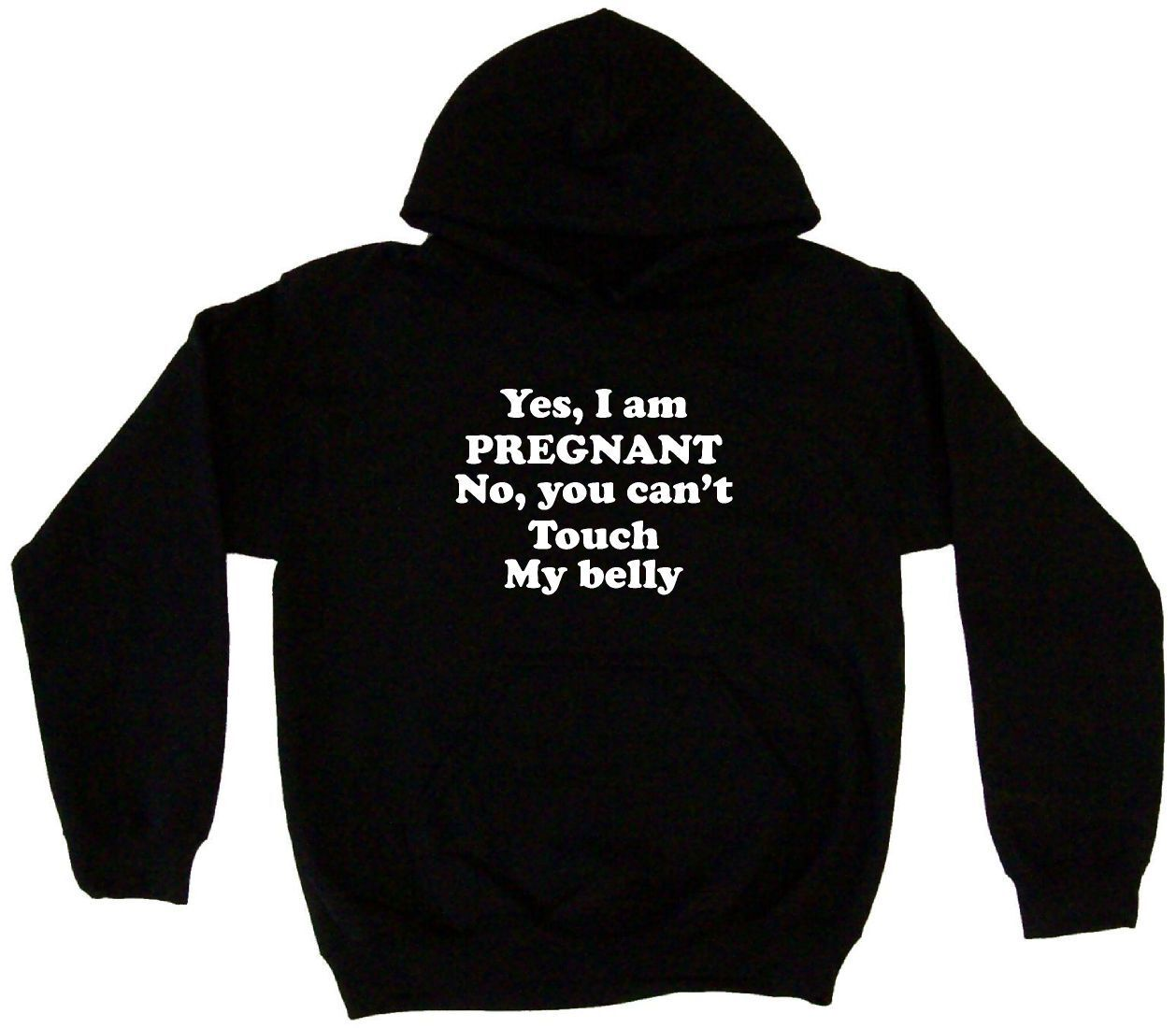 Yes, I Am Pregnant No You Can't Touch My Belly Hoodie Sweatshirt