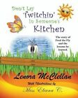 Don't Lay Twitchin' in Someone's Kitchen!: The Story of Fred the Fly and Lessons He Learned by Lenora McClellan (Paperback / softback, 2013)