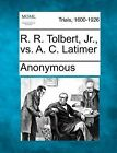 R. R. Tolbert, Jr., vs. A. C. Latimer by Anonymous (Paperback / softback, 2012)