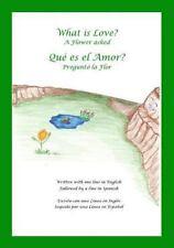 What is Love? A Flower Asked Que es el Amor? Pregunto la Flor: An English...