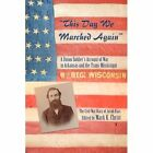 This Day We Marched Again: A Union Soldier's Account of War in Arkansas and the Trans-Mississippi by Butler Centre for Arkansas Studies (Paperback, 2014)