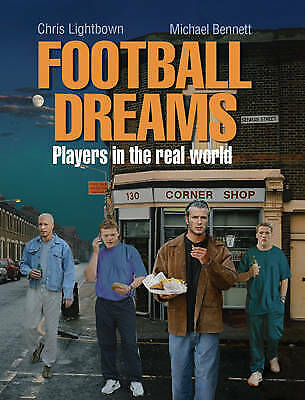 1 of 1 - Football Dreams: Players in the Real World, Lightbown, Chris, New Book