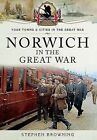 Norwich in the Great War by Stephen Browning (Paperback, 2016)