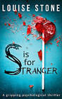 S is for Stranger: the gripping psychological thriller you don't want to miss! by Louise Stone (Paperback, 2016)