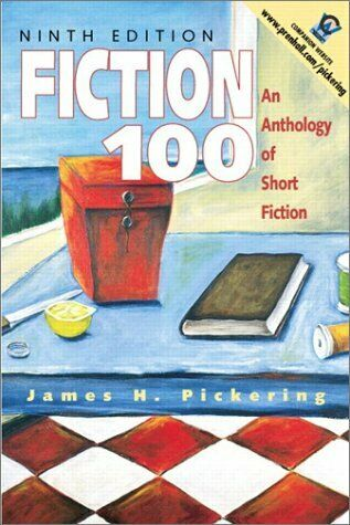 Fiction 100 : An Anthology of Short Fiction by Pickering, James H.