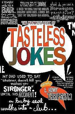 1 of 1 - The Mammoth Book of Tasteless Jokes by E. Henry Thripshaw (Paperback, 2009)