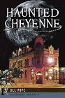 Haunted Cheyenne by Jill Pope (Paperback / softback, 2013)