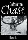 Before the Chase by Dawn B (Hardback, 2015)