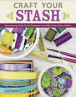 Craft Your Stash: Transforming Craft Closet Treasures into Gifts, Home Decor & More by Lisa Fulmer (Paperback, 2014)