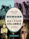 Echoes of British Columbia: Voices from the Frontier by Robert Budd (Paperback, 2014)