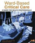 Ward-based Critical Care: A Guide for Health Professionals by M&K Update Ltd (Paperback, 2010)