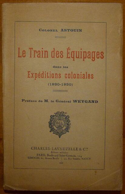 COL ASTOUIN: Le train des équipages dans les expéditions coloniales / 1931
