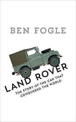 1 of 1 - Land Rover: The Story of the Car that Conquered the World Ben Fogle
